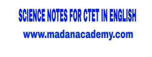 SCIENCE NOTES FOR CTET-UPTET-REET-HTET IN ENGLISH